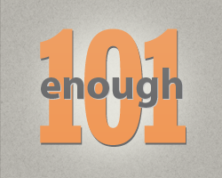 Introducing Enough 101 – A New Blog Series