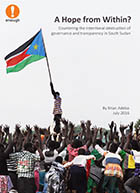 A Hope from Within? Countering the intentional destruction of governance and transparency in South Sudan