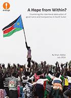 New Report: A Hope from Within? Countering the Intentional Destruction of Governance and Transparency in South Sudan