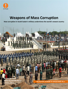 New Report - Weapons of Mass Corruption: How Corruption in South Sudan's Military Undermines the World's Newest Country