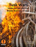 Tusk Wars: Inside the LRA and the Bloody Business of Ivory