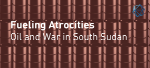Fueling Atrocities: Oil and War in South Sudan
